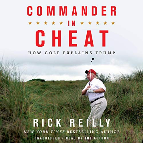 Commander in Cheat     How Golf Explains Trump              By:                                                                                                                                 Rick Reilly                               Narrated by:                                                                                                                                 Rick Reilly                      Length: 7 hrs and 3 mins     473 ratings     Overall 4.7