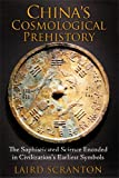 China's Cosmological Prehistory: The Sophisticated Science Encoded in Civilization's Earliest Symbols