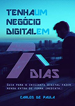 Tenha um negócio digital em 7 Dias: Um guia para o iniciante digital fazer renda extra de forma imediata por [Carlos de Paula, Avi Richards Unsplash]