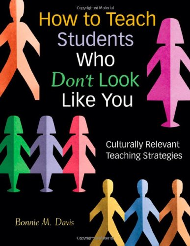How to Teach Students Who Don?t Look Like You: Culturally Relevant Teaching Strategies