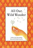 "Cover of Sarah Kay's, ""All Our Wild Wonder."""