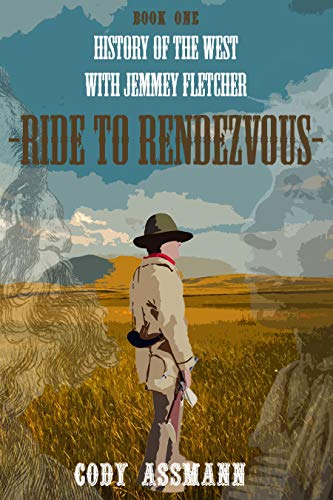 History of the West with Jemmey Fletcher: Ride to Rendezvous by [Cody Assmann]