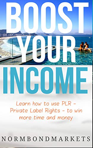 Boost Your Income with Private Label Rights PLR : Learn how to use PLR to win more time and money (English Edition)