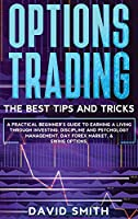 Options Trading: A Pratical Beginner's Guide To Earning A Living Through Investing. Discipline And Psychology Management, Day Forex Market, And Swing Options.