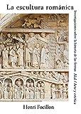 La escultura románica: Investigaciones sobre la historia de las formas: 5 (Arte y estética)