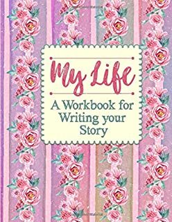 My Life: A Workbook for Writing your Story: Write your life's story. For your children, for yourself. Includes 50 prompts ...