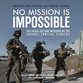 No Mission Is Impossible     The Death-Defying Missions of the Israeli Special Forces              Written by:                                                                                                                                 Michael Bar-Zohar,                                                                                        Nissim Mishal                               Narrated by:                                                                                                                                 Assaf Cohen                      Length: 10 hrs and 3 mins     1 rating     Overall 4.0