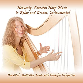 Heavenly, Peaceful Harp Music to Relax and Dream, Instrumental (Beautiful, Meditative Music with Harp for Relaxation)