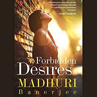 Forbidden Desires                   Written by:                                                                                                                                 Madhuri Banerjee                               Narrated by:                                                                                                                                 Deepti Gupta                      Length: 7 hrs and 53 mins     6 ratings     Overall 3.5