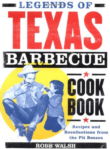 Legends of Texas Barbecue Cookbook: Recipes and Recollections from the Pit Bosses: Recipes and Recollections from the Pit Masters