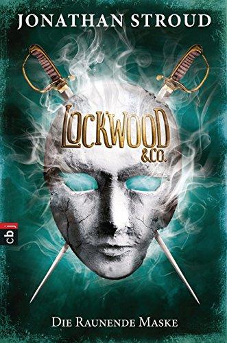 Lockwood & Co. - Die Raunende Maske: Gänsehaut und schlaflose Nächte garantiert - für Fans von Bartimäus! (Die Lockwood & Co.-Reihe 3)