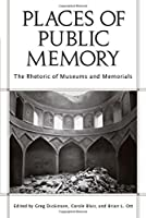 Places of Public Memory: The Rhetoric of Museums and Memorials (Rhetoric, Culture, and Social Critique)