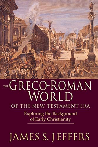 The Greco-Roman World of the New Testament Era: Exploring the Background of Early Christianity -  Jeffers, James S., Paperback