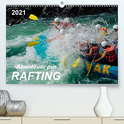 Abenteuer pur - Rafting (hochwertiger DIN A2 Wandkalender 2021, Kunstdruck in Hochglanz)