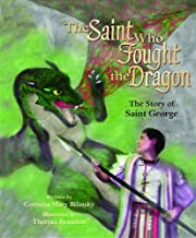 The Saint Who Fought the Dragon: The Story of Saint George