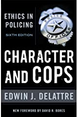 Character and Cops: Ethics in Policing Kindle Edition