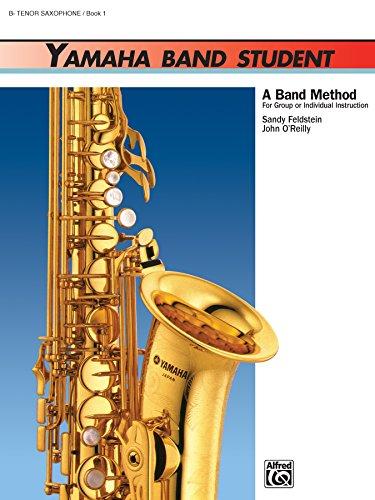 Yamaha Band Student - B-Flat Tenor Saxophone, Book 1: A Band Method for Group or Individual Instruction (Yamaha Band Method)