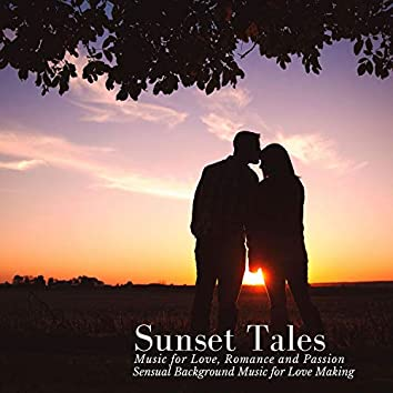 Sunset Tales - Music For Love, Romance And Passion (Sensual Background Music For Love Making)
