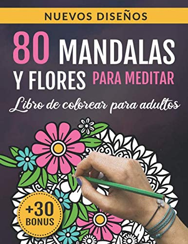 80 Mandalas y Flores para Meditar: Libro De Colorear Para Adultos: 80 Diseños Antiestrés para la Relajación y la Meditación | Cuaderno de Actividades para Adultos | Arte-terapia