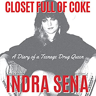 Closet Full of Coke: A Diary of a Teenage Drug Queen                   By:                                                                                                                                 Indra Sena                               Narrated by:                                                                                                                                 Hillary Hawkins                      Length: 8 hrs and 13 mins     14 ratings     Overall 3.8