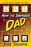 How to Impress Dad: A Crash Course on Being a Better Son or Daughter (English Edition)