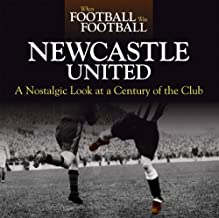 When Football was Football: Newcastle United: A Nostalgic Look at a Century of the Club