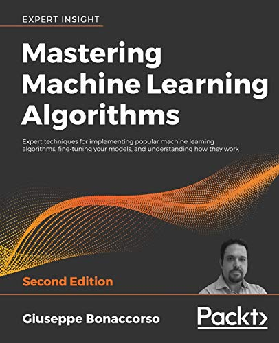 Compare Textbook Prices for Mastering Machine Learning Algorithms: Expert techniques for implementing popular machine learning algorithms, fine-tuning your models, and understanding how they work  ISBN 9781838820299 by Bonaccorso, Giuseppe