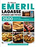 Emeril Lagasse Power Air Fryer 360 Cookbook for Beginners: The Ultimate Everyday Deluxe 2500 Delicious Days of Power Air Fryer 360 Recipes