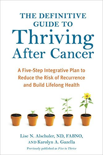 Compare Textbook Prices for The Definitive Guide to Thriving After Cancer: A Five-Step Integrative Plan to Reduce the Risk of Recurrence and Build Lifelong Health Alternative Medicine Guides Revised ed. Edition ISBN 9781607745648 by Alschuler, Lise N.,Gazella, Karolyn A.