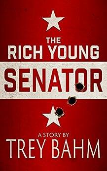 The Rich Young Senator by [Trey Bahm]