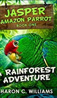 A Rainforest Adventure (Jasper - Amazon Parrot Book 1)