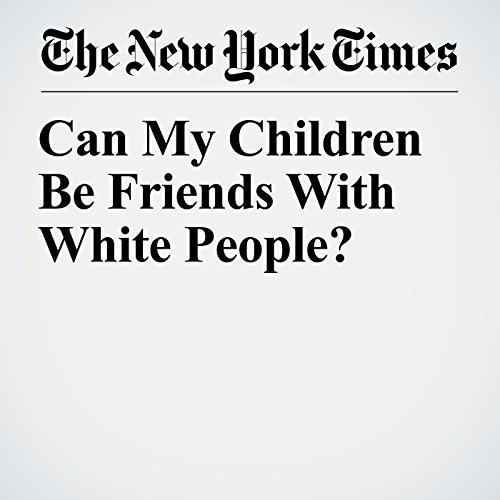 Can My Children Be Friends With White People? audiobook cover art