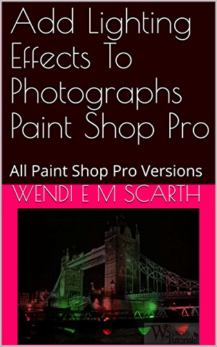 Add Lighting Effects To Photographs Paint Shop Pro: All Paint Shop Pro Versions (Paint Shop Pro Made Easy Book 392) (English Edition)
