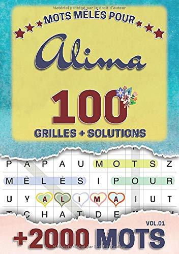 Mots mêlés pour Alima: 100 grilles avec solutions, +2000 mots cachés, prénom personnalisé Alima   Cadeau d'anniversaire pour femme, maman, sœur, fille, enfant   Petit Format A5 (14.8 x 21 cm)