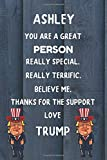You Are A Great Person Ashley Really Special. Really Terrific. Believe me Thanks For The Support Love Trump: Trump Book Name Journal Gift for Jacob  / ... / Diary / Unique Greeting Card Alternative
