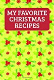 My Favorite Christmas Recipes: A Blank Cookbook To Write In