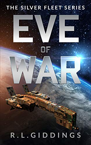 Eve of War: A Military Space Adventure Series (The Silver Fleet Series Book 1) by [R.L. Giddings, Richard Giddings, Christine Giddings, Paul Edmunds]