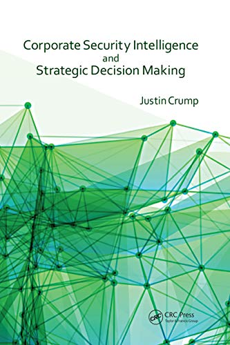 Compare Textbook Prices for Corporate Security Intelligence and Strategic Decision Making 1 Edition ISBN 9781466592704 by Crump, Justin