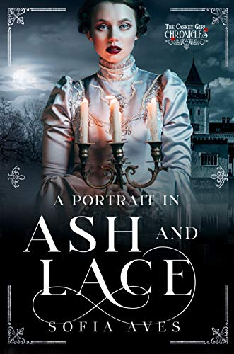 A Portrait in Ash and Lace: The Casket Girl Chronicles: Book 4 by [Sofia Aves]