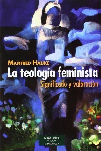 La Teología Feminista. Significado Y Valoración (ESTUDIOS Y ENSAYOS)