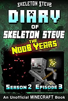 Diary of Minecraft Skeleton Steve the Noob Years - Season 2 Episode 3 (Book 9) : Unofficial Minecraft Books for Kids, Teens, & Nerds - Adventure Fan Fiction ... Collection - Skeleton Steve the Noob Years) by [Skeleton Steve, Crafty Creeper Art, Wimpy Noob Steve Minecrafty]