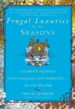 Frugal Luxuries by the Seasons: Celebrate the Holidays with Elegance and Simplicity--on Any Income by Tracey McBride (2000-10-31)