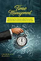 Time Management: Perfecting the Lifestyle called Punctuality: Become time-conscious before it's too late