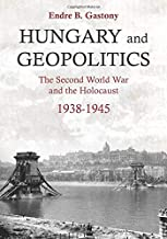 Hungary and Geopolitics: The Second World War and the Holocaust 1938-1945