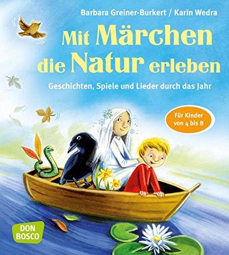 Mit Märchen die Natur erleben: Geschichten, Spiele und Lieder durch das Jahr. Für Kinder von 4 bis 8