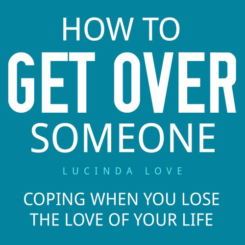 How to Get Over Someone: Coping When You Lose the Love of Your Life (Starting Over Book 1) (English Edition)