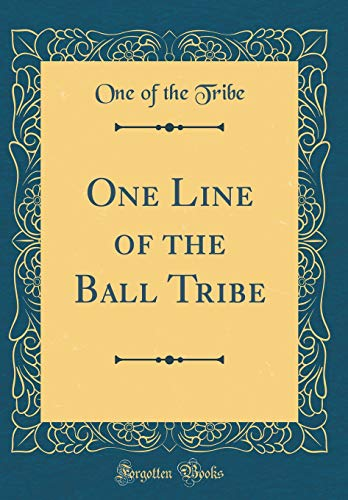 One Line of the Ball Tribe (Classic Reprint)