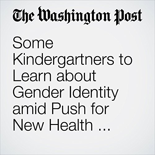 Some Kindergartners to Learn about Gender Identity amid Push for New Health Education Standards audiobook cover art
