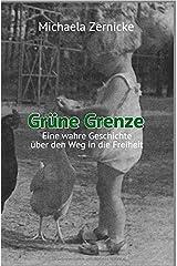 Grüne Grenze - Eine wahre Geschichte auf dem Weg in die Freiheit . Taschenbuch