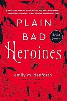 Plain Bad Heroines: A Novel by [Emily M. Danforth, Sara Lautman]